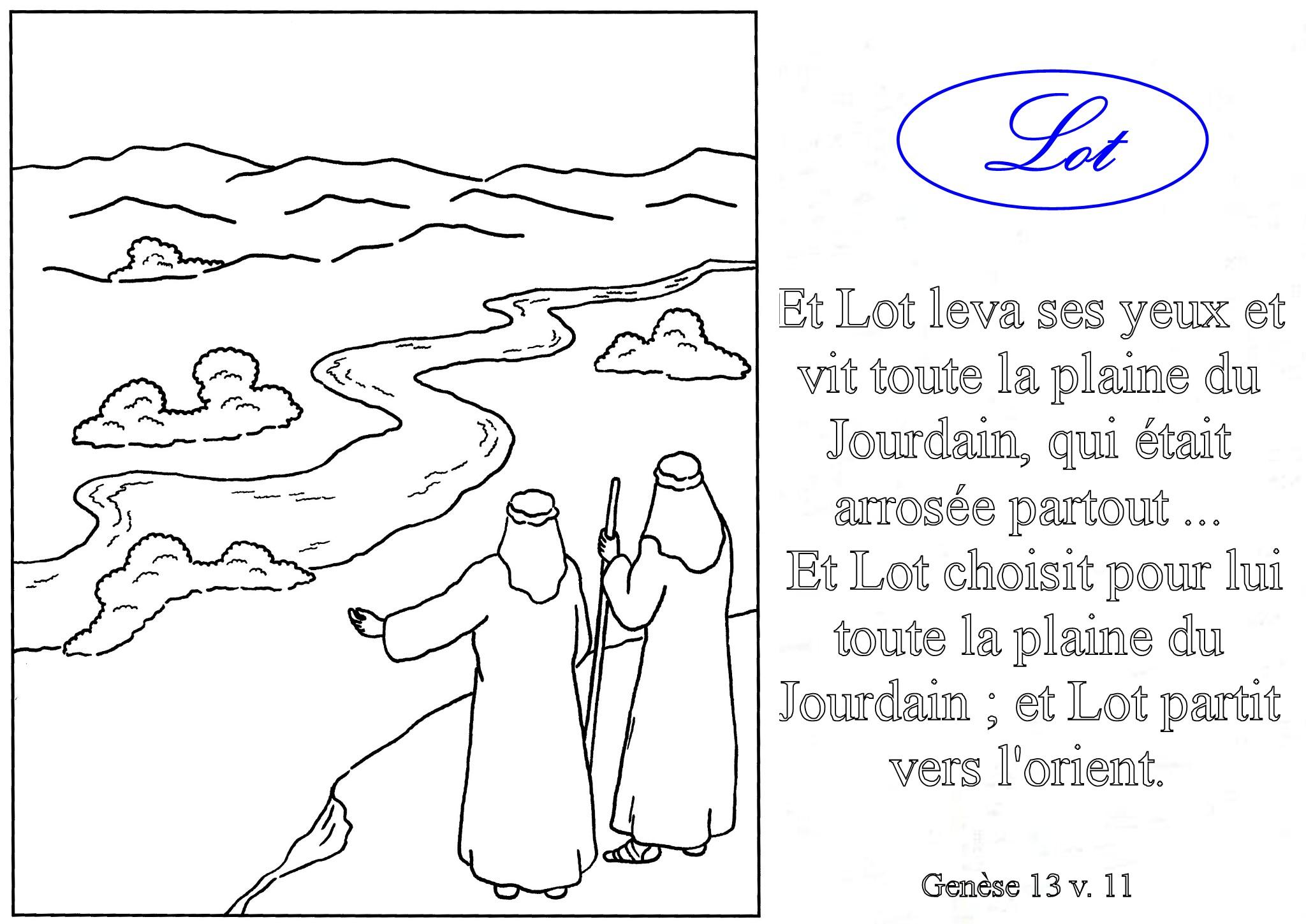 Et Lot leva ses yeux et vit toute la plaine du Jourdain qui était arrosée partout Et Lot choisit pour lui toute la plaine du Jourdain et Lot partit
